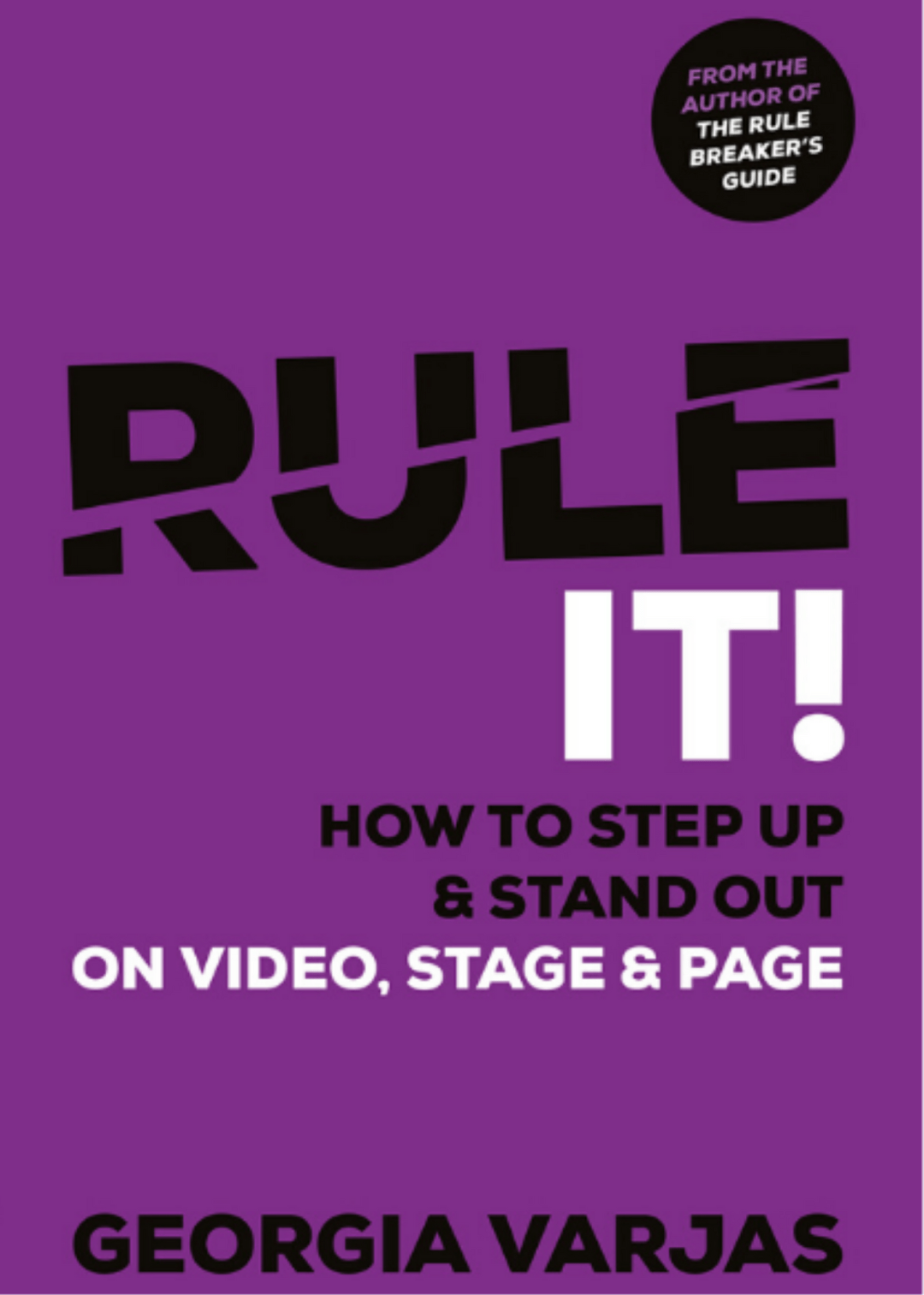 Rule It! How to Step Up and Stand Out on Video, Stage and Page by Georgia Varjas